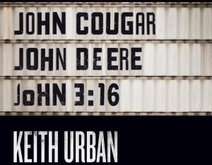 John Cougar John Deere John 3-16 Keith Urban