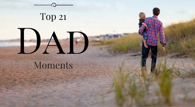 Top 21 Dad Moments