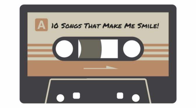 10 Songs That Make Me Smile