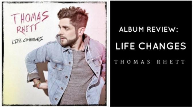 Album Review: Life Changes by Thomas Rhett